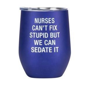 Nurses Can't Fix Stupid - Thermal Wine Tumbler