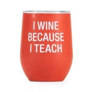 I Wine Because I Teach – Thermal Wine Tumbler